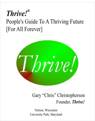"People's Guide To A Thriving Future [For All Forever], in both ""Quick Guide"" and ""Complete Guide"" versions, is provided to help you and your family and friends, community, country and world survive and thrive."